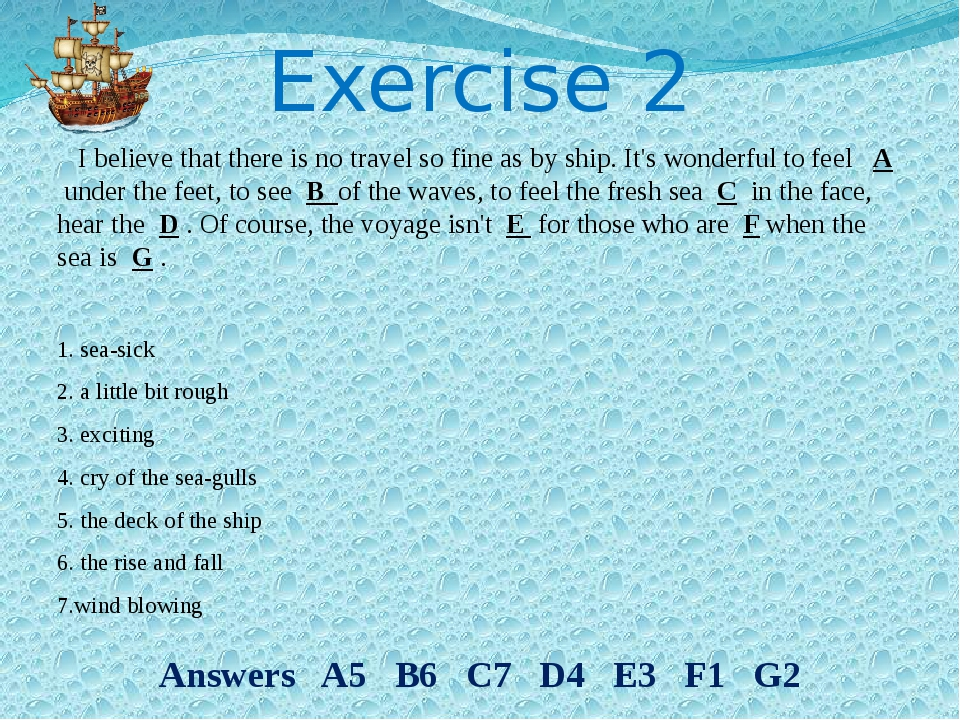 Exercise 2 I believe that there is no travel so fine as by ship. It's wonderf...