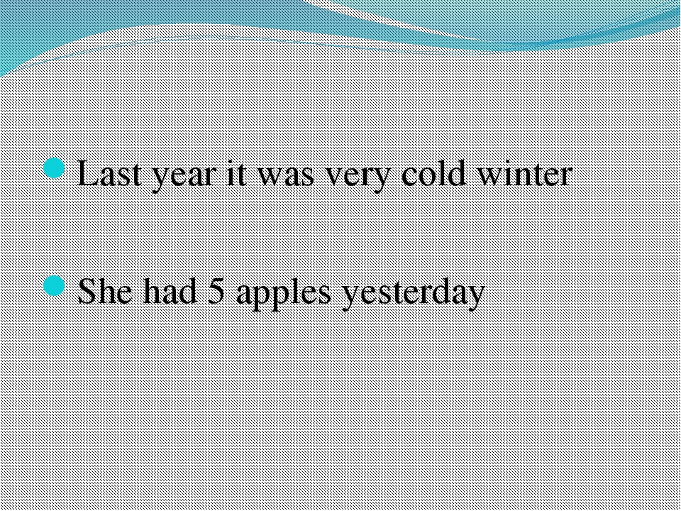 Last year it was very cold winter She had 5 apples yesterday