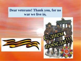Dear veterans! Thank you, for no war we live in,