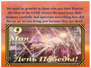 We must be grateful to those who put their lives on the altar of the USSR vi