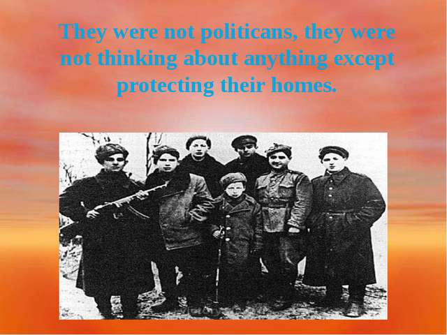 They were not politicans, they were not thinking about anything except prote...
