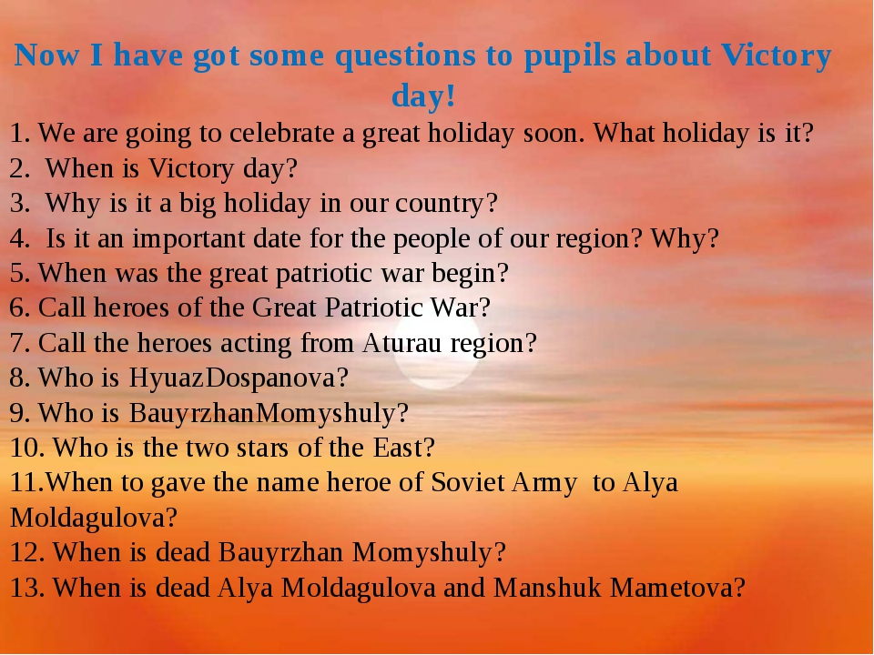Now I have got some questions to pupils about Victory day! 1. We are going t...