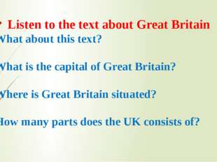 Listen to the text about Great Britain 1. What about this text? 2. What is t