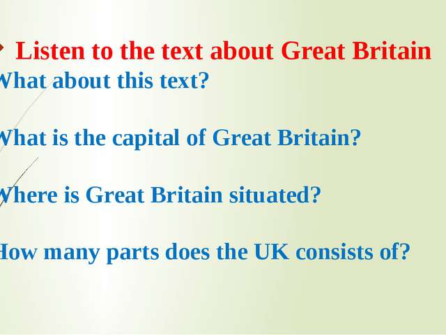 Listen to the text about Great Britain 1. What about this text? 2. What is t...