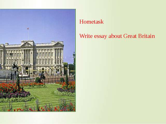 Hometask Write essay about Great Britain