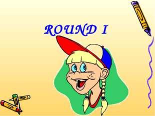 ROUND I