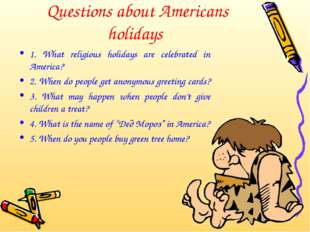 Questions about Americans holidays 1. What religious holidays are celebrated