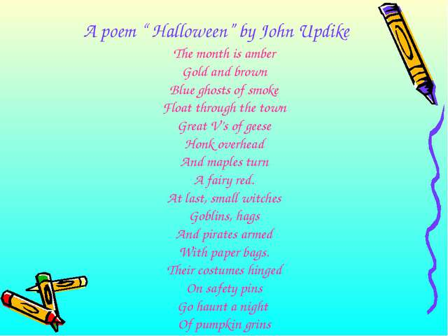 "A poem "" Halloween"" by John Updike The month is amber Gold and brown Blue gho..."
