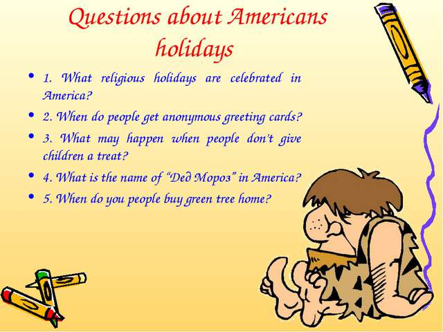 Questions about Americans holidays 1. What religious holidays are celebrated...