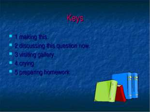 Keys 1 making this 2 discussing this question now. 3 visiting gallery. 4 cryi