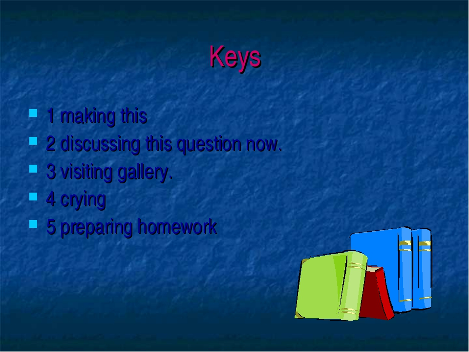 Keys 1 making this 2 discussing this question now. 3 visiting gallery. 4 cryi...
