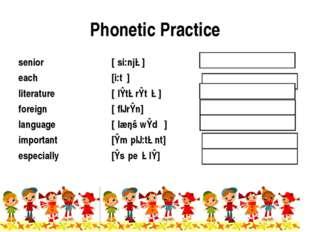 Phonetic Practice senior[ˈsi:njə]старший each[i:tʃ]каждый literature[ˈlɪ