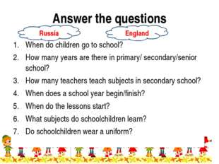 Answer the questions When do children go to school? How many years are there