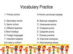 Vocabulary Practice 1. Primary schoolA.Носить школьную форму 2. Secondary sc