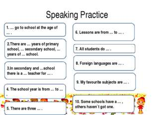 Speaking Practice 1. … go to school at the age of … . 2.There are … years of