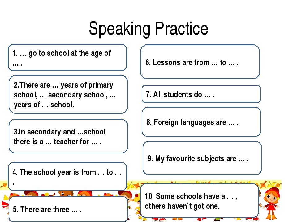 Speaking Practice 1. … go to school at the age of … . 2.There are … years of...