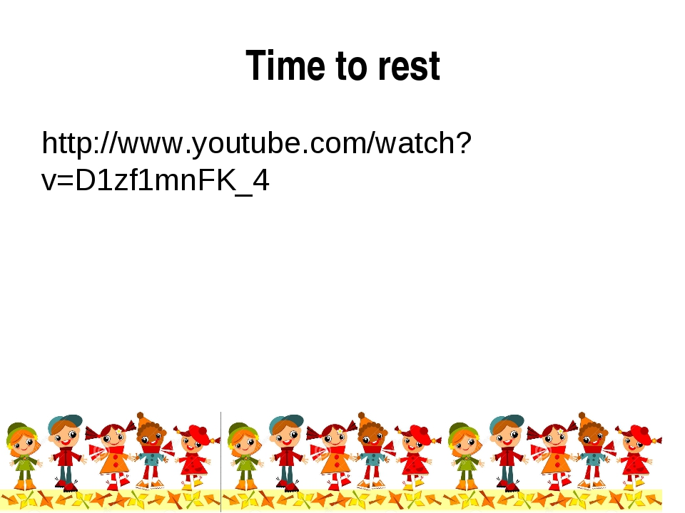 Time to rest http://www.youtube.com/watch?v=D1zf1mnFK_4