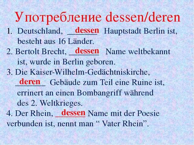 Употребление dessen/deren Deutschland, _______ Hauptstadt Berlin ist, besteht...