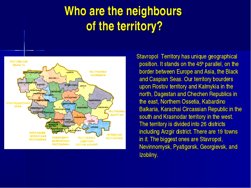 Who are the neighbours of the territory? Stavropol Territory has unique geogr...
