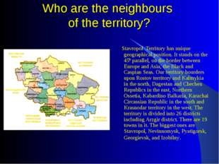 Who are the neighbours of the territory? Stavropol Territory has unique geogr