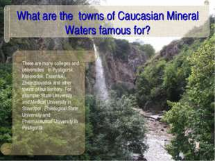 What are the towns of Caucasian Mineral Waters famous for? There are many col