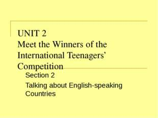 UNIT 2 Meet the Winners of the International Teenagers' Competition Section 2