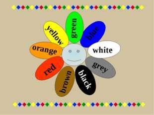 red orange yellow green blue white grey black brown