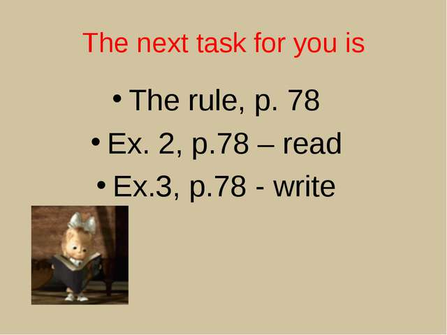 The next task for you is The rule, p. 78 Ex. 2, p.78 – read Ex.3, p.78 - write