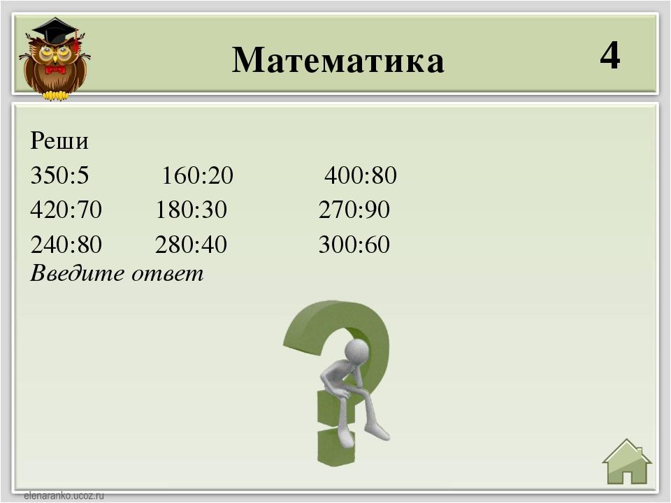Математика 4 Введите ответ Реши 350:5 160:20 400:80 420:70 180:30 270:90 240:...