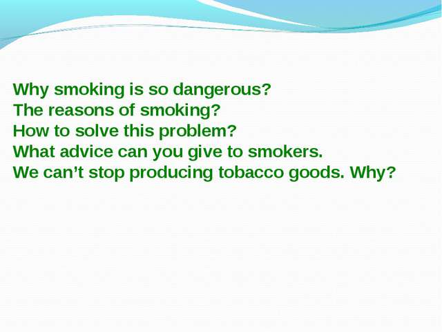 Why smoking is so dangerous? The reasons of smoking? How to solve this proble...