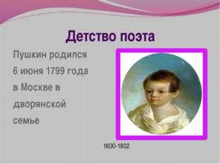 Детство поэта Пушкин родился 6 июня 1799 года в Москве в дворянской семье 180