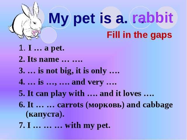 My pet is a. . . 1. I … a pet. 2. Its name … …. 3. … is not big, it is only …...