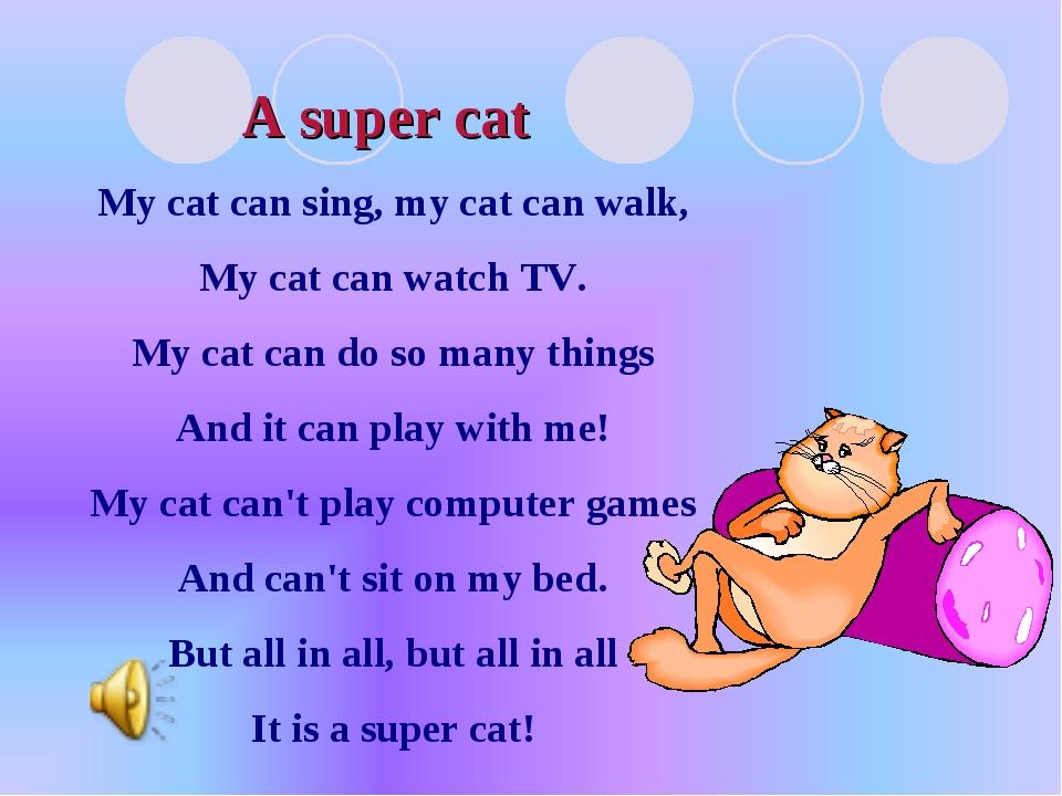 A super cat My cat can sing, my cat can walk, My cat can watch TV. My cat can...