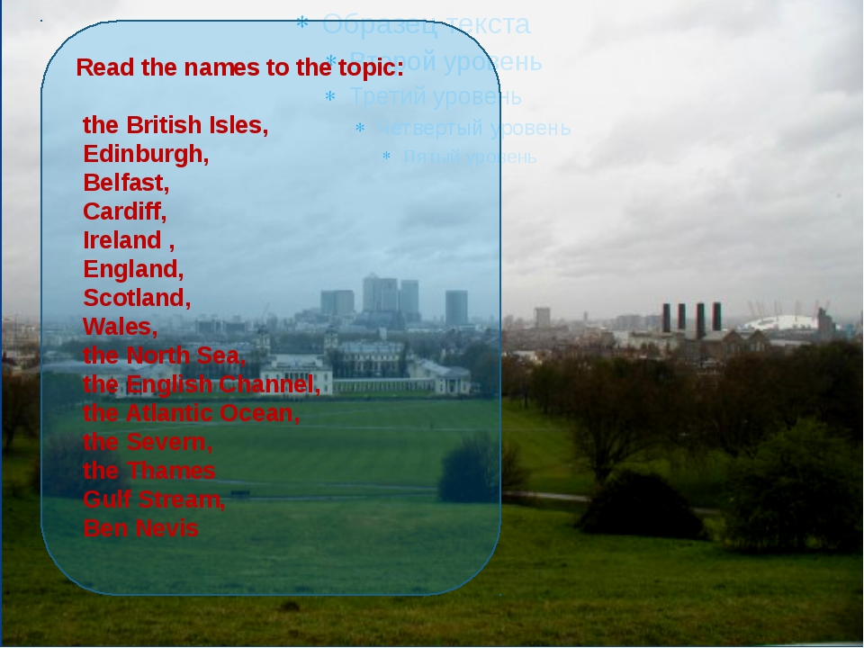Read the names to the topic: the British Isles, Edinburgh, Belfast, Cardiff,...