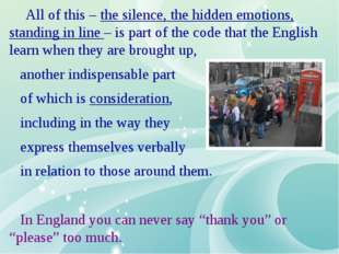 All of this – the silence, the hidden emotions, standing in line – is part o