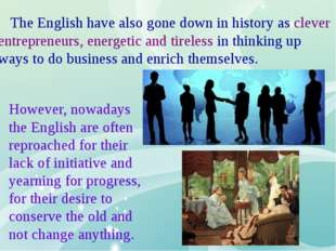 The English have also gone down in history as clever entrepreneurs, energeti