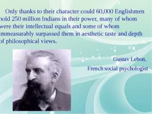 Only thanks to their character could 60,000 Englishmen hold 250 million Indi