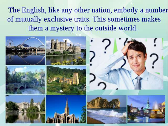 The English, like any other nation, embody a number of mutually exclusive tr...