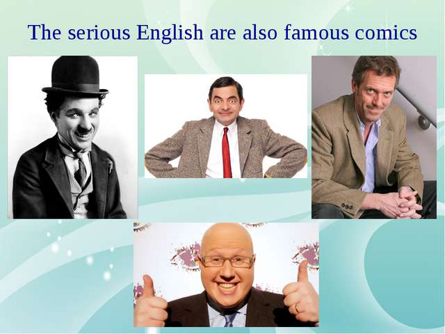 The serious English are also famous comics