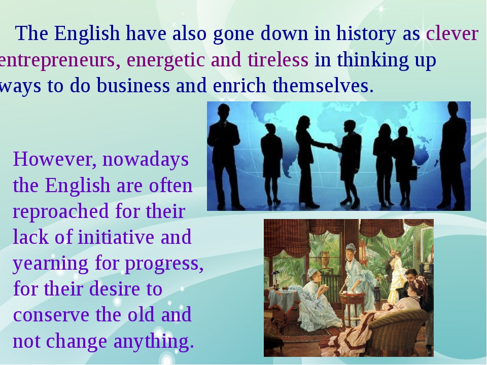 The English have also gone down in history as clever entrepreneurs, energeti...