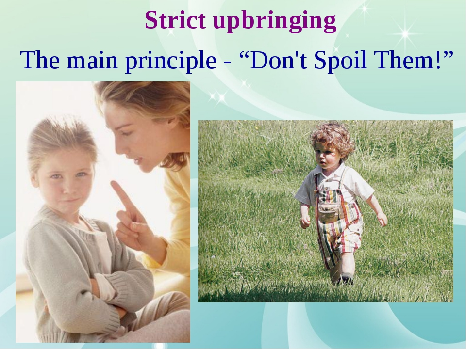 "Strict upbringing The main principle - ""Don't Spoil Them!"""