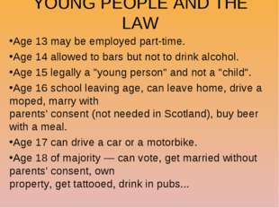 YOUNG PEOPLE AND THE LAW Age 13 may be employed part-time. Age 14 allowed to