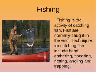 Fishing Fishing is the activity of catching fish. Fish are normally caught in