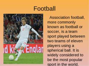 Football Association football, more commonly known as football or soccer, is