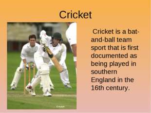 Cricket Cricket is a bat-and-ball team sport that is first documented as bein
