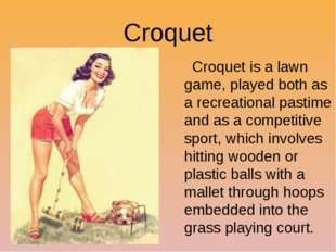 Croquet Croquet is a lawn game, played both as a recreational pastime and as