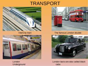 TRANSPORT InterCity train London taxis are also called black cabs The famous