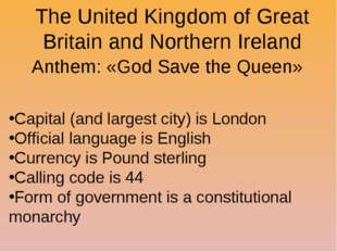 The United Kingdom of Great Britain and Northern Ireland Anthem: «God Save th