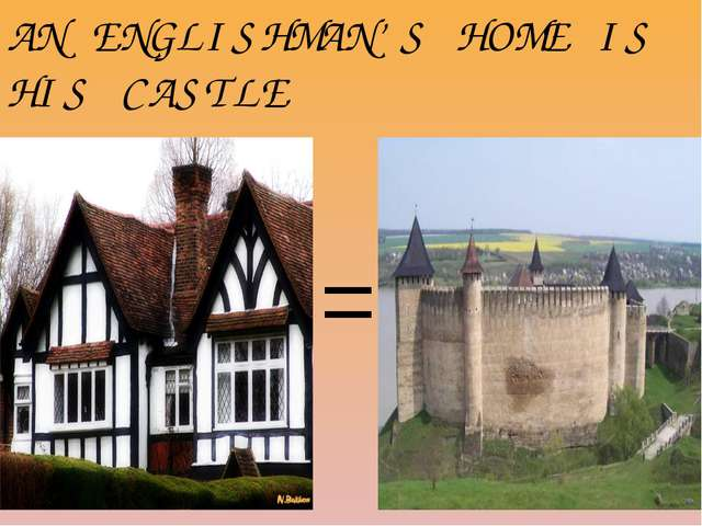 = AN ENGLISHMAN'S HOME IS HIS CASTLE