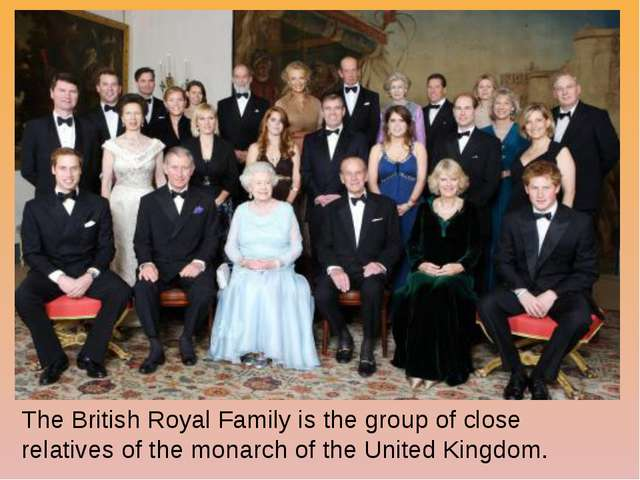 The British Royal Family is the group of close relatives of the monarch of th...